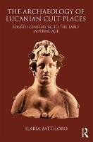 Battiloro, Ilaria - The Archaeology of Lucanian Cult Places: Fourth Century BC to the Early Imperial Age - 9781472423917 - V9781472423917