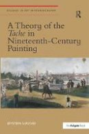 Sjåstad, Øystein - A Theory of the Tache in Nineteenth-Century Painting (Studies in Art Historiography) - 9781472429445 - V9781472429445