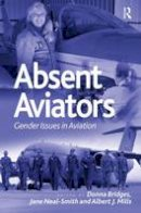 Donna Bridges, Jane Neal-Smith, Albert J. Mills - Absent Aviators: Gender Issues in Aviation - 9781472433381 - V9781472433381