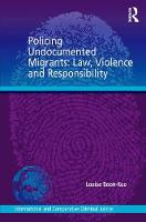 Boon-Kuo, Louise - Policing Undocumented Migrants: Law, Violence and Responsibility (International and Comparative Criminal Justice) - 9781472435019 - V9781472435019