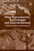 Lam, Carla - New Reproductive Technologies and Disembodiment - 9781472437051 - V9781472437051