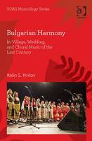 Kirilov, Kalin S. - Bulgarian Harmony: In Village, Wedding, and Choral Music of the Last Century (SOAS Musicology Series) - 9781472437488 - V9781472437488