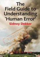 Dekker, Sidney - The Field Guide to Understanding 'human Error' - 9781472439048 - V9781472439048