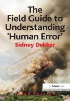 Dekker, Sidney - The Field Guide to Understanding 'human Error' - 9781472439055 - V9781472439055