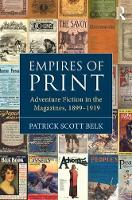 Belk, Patrick Scott - Empires of Print: Adventure Fiction in the Magazines, 1899-1919 - 9781472441140 - V9781472441140
