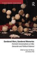 Ayse Gül Altinay, Andrea Peto - Gendered Wars, Gendered Memories: Feminist Conversations on War, Genocide and Political Violence (The Feminist Imagination - Europe and Beyond) - 9781472442857 - V9781472442857