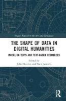 - The Shape of Data in Digital Humanities: Modeling Texts and Text-based Resources (Digital Research in the Arts and Humanities) - 9781472443243 - V9781472443243