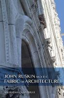 Chatterjee, Anuradha - John Ruskin and the Fabric of Architecture - 9781472449436 - V9781472449436