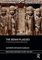 Wysocki Gunsch, Kathryn - The Benin Plaques: A 16th Century Imperial Monument (Routledge Research in Art History) - 9781472451552 - V9781472451552