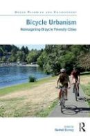 - Bicycle Urbanism: Reimagining Bicycle Friendly Cities (Urban Planning and Environment) - 9781472456632 - V9781472456632