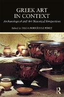 - Greek Art in Context: Archaeological and Art Historical Perspectives - 9781472457455 - V9781472457455