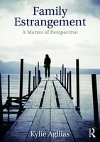Agllias, Kylie - Family Estrangement: A matter of perspective - 9781472458612 - V9781472458612