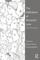 - The Radicalism of Romantic Love: Critical Perspectives - 9781472459084 - V9781472459084