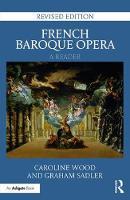 Wood, Caroline, Sadler, Graham - French Baroque Opera: A Reader: Revised Edition - 9781472465474 - V9781472465474
