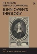 Kelly M. Kapic, Mark Jones - The Ashgate Research Companion to John Owen's Theology - 9781472466969 - V9781472466969