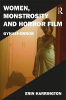 Harrington, Erin - Women, Monstrosity and Horror Film: Gynaehorror (Film Philosophy at the Margins) - 9781472467294 - V9781472467294