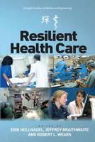 Erik Hollnagel, Jeffrey Braithwaite, Robert L. Wears - Resilient Health Care (Ashgate Studies in Resilience Engineering) - 9781472469199 - V9781472469199