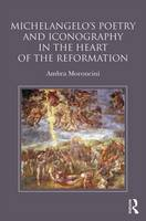 Moroncini, Ambra - Michelangelo's Poetry and Iconography in the Heart of the Reformation - 9781472469694 - V9781472469694