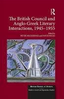 - The British Council and Anglo-Greek Literary Interactions, 1945-1955 (British School at Athens - Modern Greek and Byzantine Studies) - 9781472470348 - V9781472470348