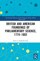 Aschenbrenner, Peter J. - British and American Foundings of Parliamentary Science, 1774-1801 (International Relations and the European Atlantic World, 1660-1830) - 9781472472656 - V9781472472656