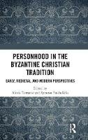 Torrance, Alexis, Paschalidis, Symeon - Personhood in the Byzantine Christian Tradition: Early, Medieval, and Modern Perspectives - 9781472472786 - V9781472472786