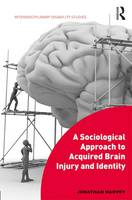 Harvey, Jonathan - A Sociological Approach to Acquired Brain Injury and Identity (Interdisciplinary Disability Studies) - 9781472474476 - V9781472474476