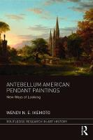 Ikemoto, Wendy N. E. - Antebellum American Pendant Paintings: New Ways of Looking (Routledge Research in Art History) - 9781472475589 - V9781472475589