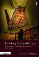 - Exhibiting Craft and Design: Transgressing the White Cube Paradigm, 1930-Present - 9781472476951 - V9781472476951