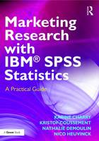 Charry, Karine, Coussement, Kristof, Demoulin, Nathalie, Heuvinck, Nico - Marketing Research with IBM® SPSS Statistics: A Practical Guide - 9781472477453 - V9781472477453