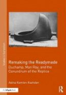Kamien-Kazhdan, Adina - Remaking the Readymade: Duchamp, Man Ray, and the Conundrum of the Replica (Studies in Surrealism) - 9781472478160 - V9781472478160