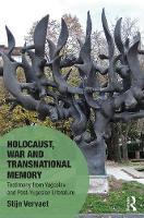 Vervaet, Stijn - Holocaust, War and Transnational Memory: Testimony from Yugoslav and Post-Yugoslav Literature (Memory Studies: Global Constellations) - 9781472478757 - V9781472478757