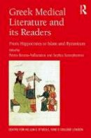 - Greek Medical Literature and its Readers: From Hippocrates to Islam and Byzantium (Publications of the Centre for Hellenic Studies, King's College London) - 9781472487919 - V9781472487919