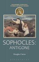Cairns, Douglas - Sophocles: Antigone (Companions to Greek and Roman Tragedy) - 9781472505095 - V9781472505095