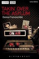 Franceschild, Donna - Takin' Over the Asylum (Modern Plays) - 9781472507464 - V9781472507464