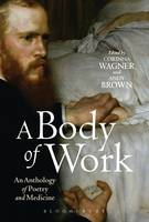 - Body of Work: an Anthology of Poetry and Medicine - 9781472513298 - V9781472513298