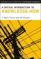 J. Adam Carter and Ted Poston - A Critical Introduction to Knowledge-How (Bloomsbury Critical Introductions to Contemporary Epistemology) - 9781472514929 - V9781472514929