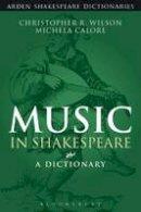 Wilson, Christopher R.; Calore, Michela - Music in Shakespeare - 9781472520319 - V9781472520319