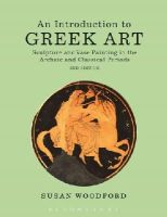 WOODFORD SUSAN - INTRODUCTION TO GREEK ART 2ND EDITI - 9781472523648 - V9781472523648