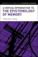 Senor, Thomas D. - A Critical Introduction to the Epistemology of Memory (Bloomsbury Critical Introductions to Contemporary Epistemology) - 9781472525598 - V9781472525598