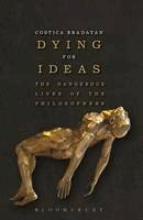 Bradatan, Costica - Dying for Ideas: The Dangerous Lives of the Philosophers - 9781472529718 - V9781472529718
