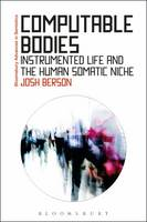 Berson, Josh - Computable Bodies: Instrumented Life and the Human Somatic Niche (Bloomsbury Advances in Semiotics) - 9781472530349 - V9781472530349