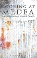 David Stuttard - Looking at Medea: Essays and a translation of Euripides' tragedy - 9781472530516 - V9781472530516