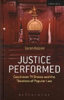 Kozinn, Sarah - Justice Performed: Courtroom TV Shows and the Theaters of Popular Law - 9781472532343 - V9781472532343