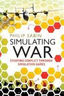 Sabin, Philip - Simulating War: Studying Conflict through Simulation Games - 9781472533913 - V9781472533913