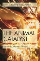 Patricia Maccormack - The Animal Catalyst - 9781472534446 - V9781472534446