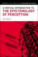 Hasan, Ali - A Critical Introduction to the Epistemology of Perception (Bloomsbury Critical Introductions to Contemporary Epistemology) - 9781472534958 - V9781472534958