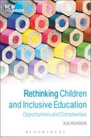 Pearson, Sue - Rethinking Children and Inclusive Education: Opportunities and Complexities (New Childhoods) - 9781472568366 - V9781472568366