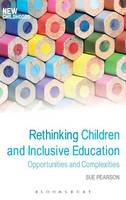 Pearson, Sue - Rethinking Children and Inclusive Education: Opportunities and Complexities (New Childhoods) - 9781472568373 - V9781472568373