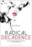 Skelly, Julia - Radical Decadence: Excess in Contemporary Feminist Textiles and Craft - 9781472569417 - V9781472569417