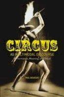 Bouissac, Paul - Circus as Multimodal Discourse - 9781472569479 - V9781472569479